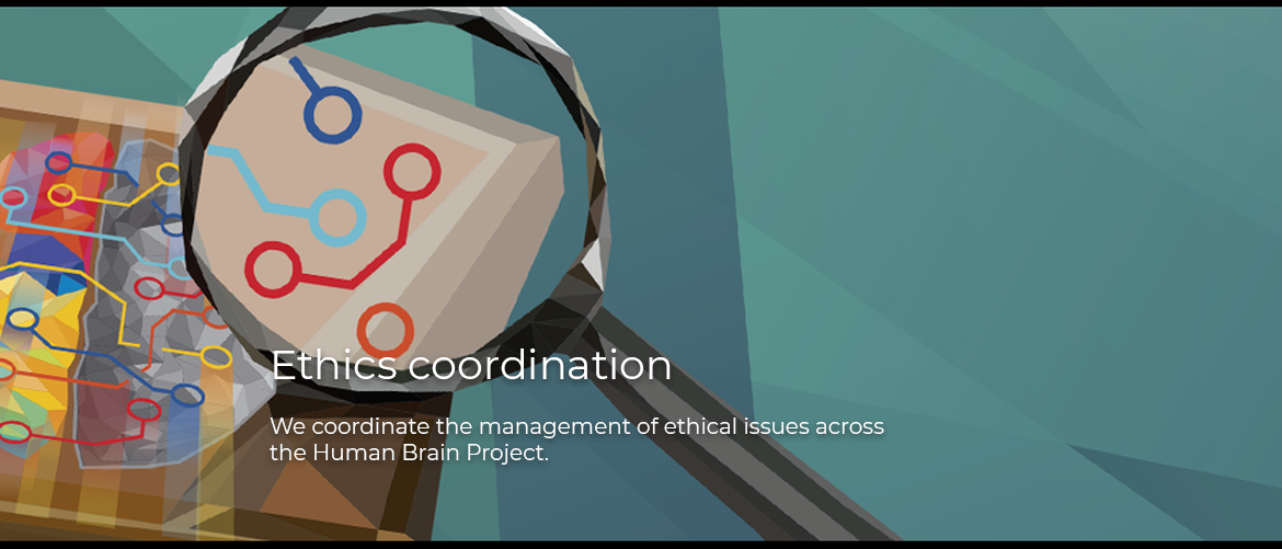 Ethics Coordination: We coordinate the management of ethical issues across the Human Brain Project.