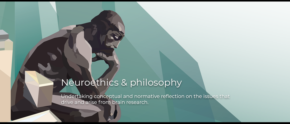 Neuroethics & philosophy: Undertaking conceptual and normative reflection on the issues that drive and arise from brain research.