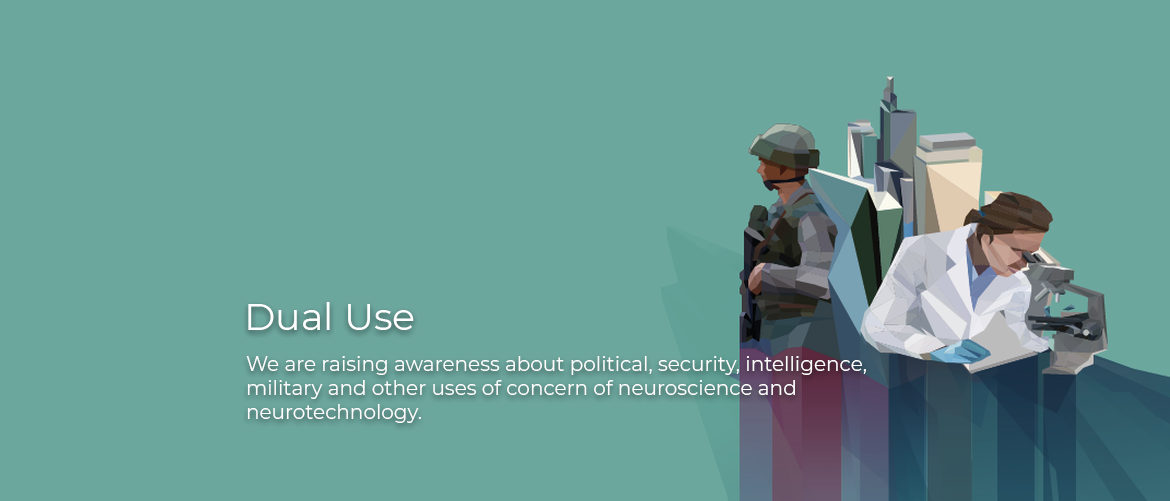 Dual Use We are raising awareness about political, security, intelligence, military and other uses of concern of neuroscience and neurotechnology